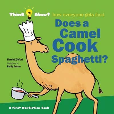 Does a Camel Cook Spaghetti?: Think About How Everyone Gets Food