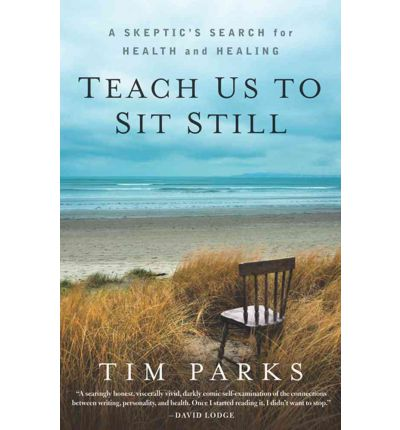 Teach Us to Sit Still: A Skeptic's Search for Health and Healing