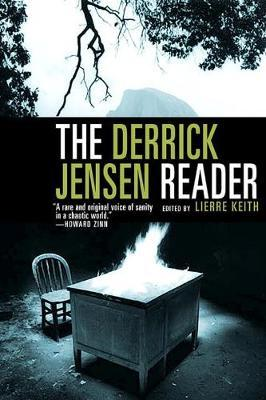 The Derrick Jensen Reader: Writings on Environment Revolution