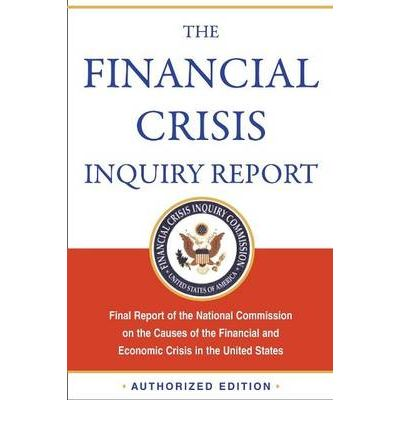 Financial Crisis Inquiry Report: Final Report of the National Commission on the Causes of the Financial and Economic Crisis in the United States
