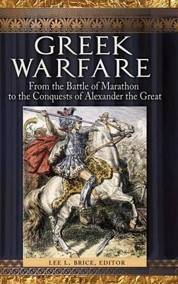 Greek Warfare: From the Battle of Marathon to the Conquests of Alexander the Great