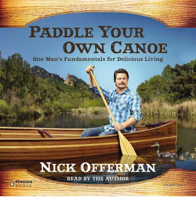 Uc Paddle Your Own Canoe: One Man's Fundamentals for Delicious Living