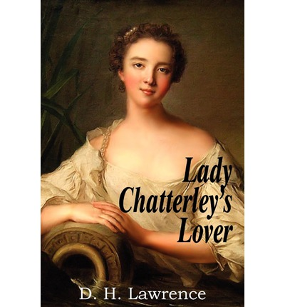 lady chatterleys lover by d h lawrence Dive deep into d h lawrence's lady chatterley's lover with extended analysis, commentary, and discussion.
