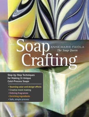 Soap Crafting: Step-by-step Techniques for Making 31 Unique Cold-pressed Soaps