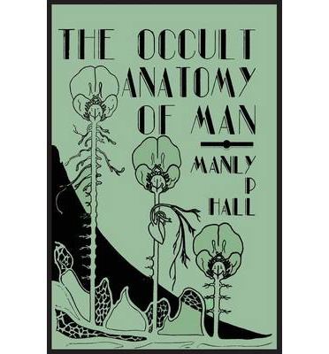 The Occult Anatomy of Man; To Which Is Added a Treatise on Occult Masonry