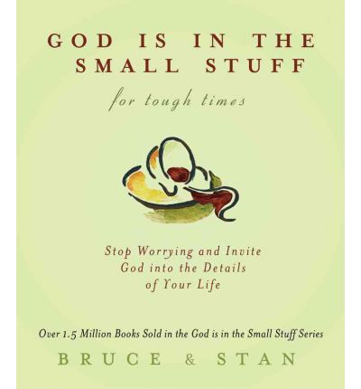 God Is in the Small Stuff for Tough Times: Stop Worrying and Invite God Into the Details of Your Life