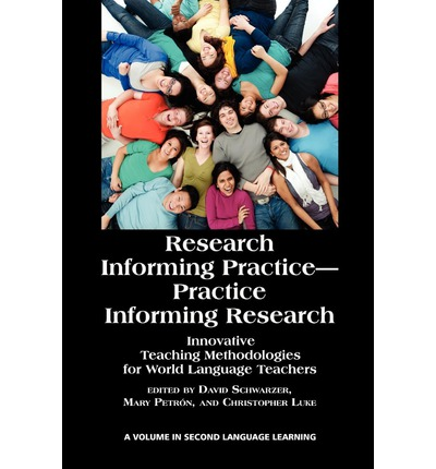 Research Informing Practice-Practice Informing Research : Innovative Teaching Methodologies for World Language Teachers