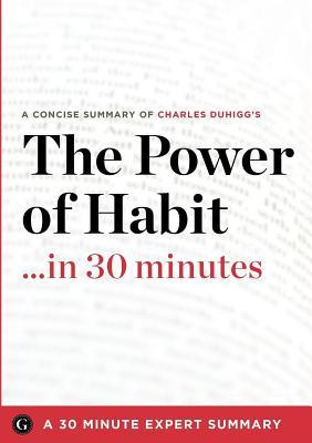 Summary: The Power of Habit ...in 30 Minutes - A Concise Summary of Charles Duhigg's Bestselling Book