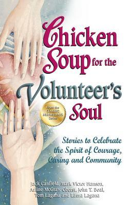 Chicken Soup for the Volunteer's Soul: Stories to Celebrate the Spirit of Courage, Caring and Community
