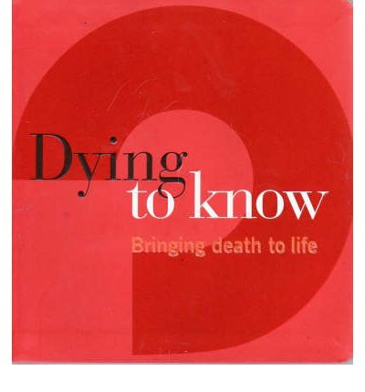 Dying to Know: Bringing Death to Life