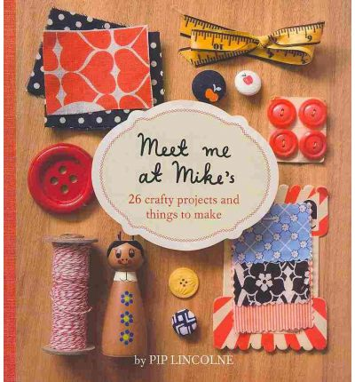 Meet Me at Mike's: 25 Fun and Crafty Projects