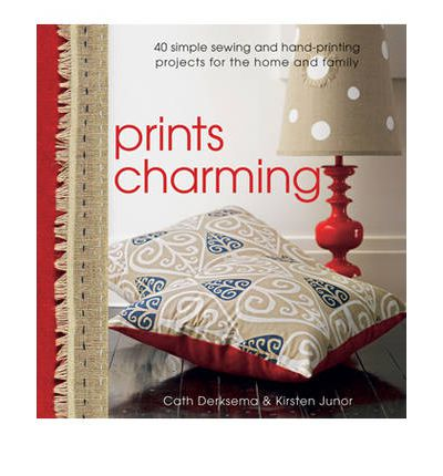 Prints Charming: 40 Simple Sewing and Hand-printing Projects for the Home and Family