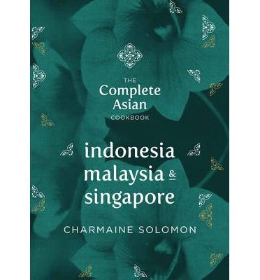 The Complete Asian Cookbook - Indonesia, Malaysia and Singapore