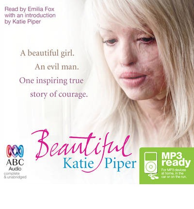 Beautiful: A Beautiful Girl, an Evil Man, One Inspiring True Story of Courage