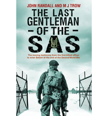 The Last Gentleman of the SAS: A Moving Testimony from the First Allied Officer to Enter Belsen at the End of the Second World War