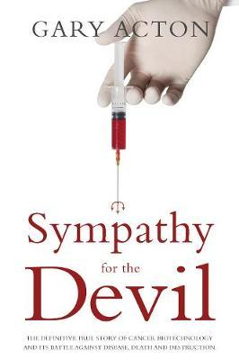 Sympathy for the Devil: The Definitive True Story of Cancer Biotechnology and Its Battle Against Disease, Death and Destruction