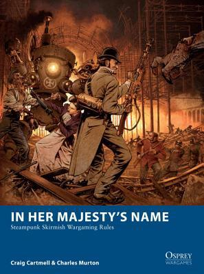 In Her Majesty's Name: Steampunk Skirmish Wargaming Rules