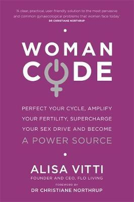 Womancode: Perfect Your Cycle, Amplify Your Fertility, Supercharge Your Sex Drive and Become a Power Source
