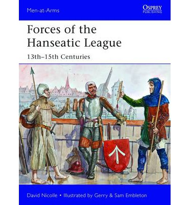 Forces of the Hanseatic League: 13th-15th Centuries