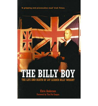 The Billy Boy: The Life and Death of LVF Leader Billy Wright