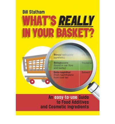 What's Really in Your Basket?: An Easy to Use Guide to Food Additives and Cosmetic Ingredients