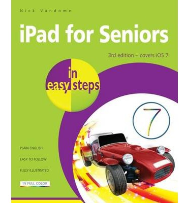 iPad for Seniors in Easy Steps: Covers iOS 7 for iPad 2 - 5 (iPad Air) and iPad Mini