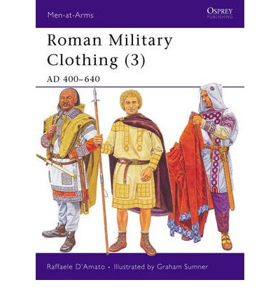 Roman Military Clothing: v. 3: AD 400-640