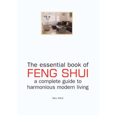 The Essential Book of Feng Shui and Complete Guide to Modern Living