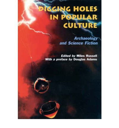 Digging Holes in Popular Culture: Archaeology and Science Fiction