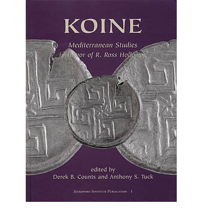 Koine: Mediterranean Studies in Honor of R. Ross Holloway