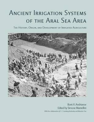 Ancient Irrigation Systems of the Aral Sea Area: The History Origin and Development of Irrigated Agriculture
