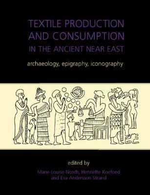 Textile Production and Consumption in the Ancient Near East: Archaeology, Epigraphy, Iconography