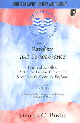Paradox and Perseverence: Hanserd Knollys Particular Baptist Pioneer in Seventeenth-Century England