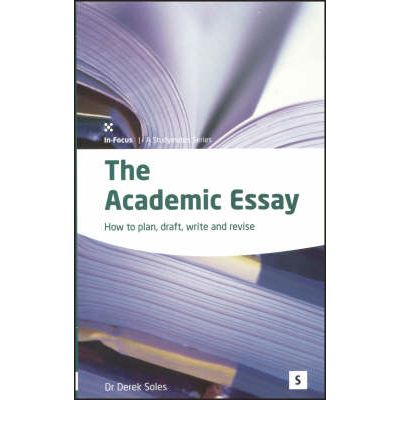 The Academic Essay: How to Plan, Draft, Write and Edit