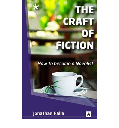 The Craft of Fiction: How to Become a Novelist