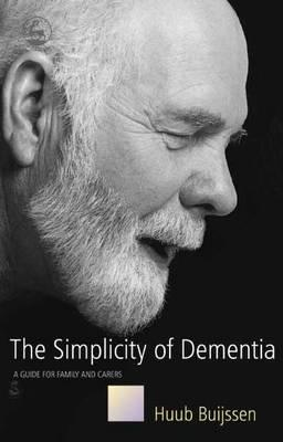 The Simplicity of Dementia: A Guide for Family and Carers