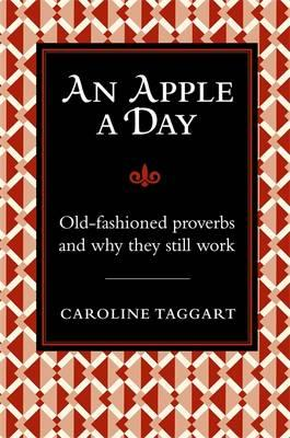 An Apple a Day...: Old-Fashioned Proverbs and Why They Still Work