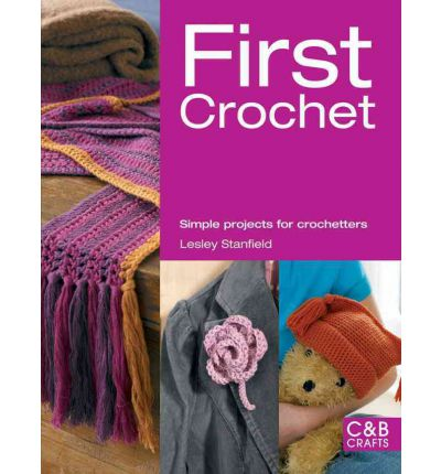 First Crochet: Simple Projects for Crochetters