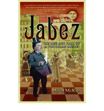 Jabez: The Rise and Fall of a Victorian Rogue