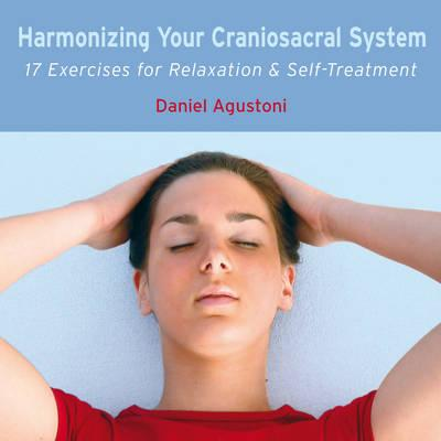 Harmonize Your Craniosacral System: 17 Exercises for Relaxation and Self-treatment