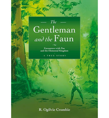 The Gentleman and the Faun: Encounters with Pan and the Elemental Kingdom