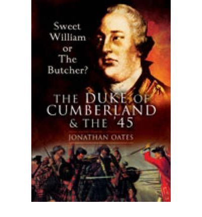 Sweet William or the Butcher?: The Duke of Cumberland and the '45