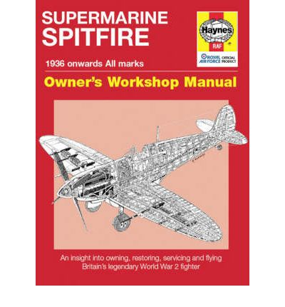 Spitfire Manual: An Insight into Owning, Restoring, Servicing and Flying Britain's Legendary World War 2 Fighter