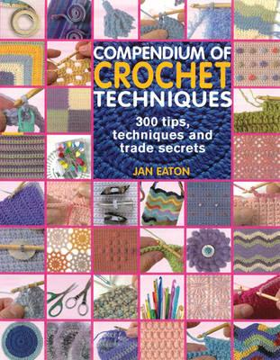 Compendium of Crochet Techniques: 300 Tips, Techniques and Trade Secrets
