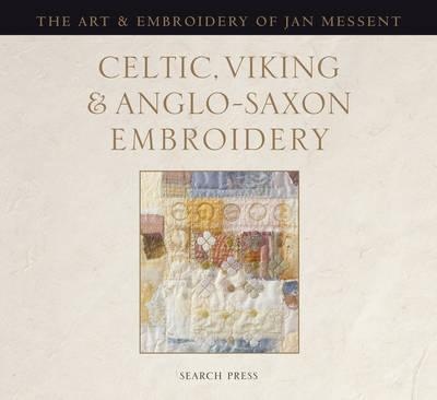 Celtic, Viking and Anglo-Saxon Embroidery: The Art of Jan Messent