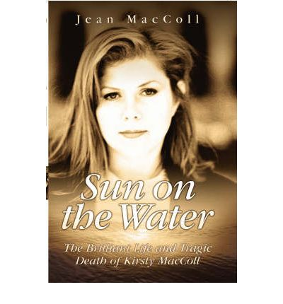 Sun on the Water: The Brilliant Life and Tragic Death of Kirsty MacColl