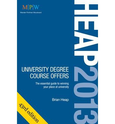 HEAP: University Degree Course Offers 2013: The Essential Guide to Winning Your Place at University