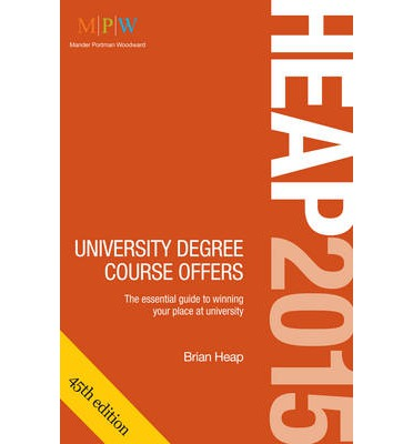 HEAP: University Degree Course Offers 2015: The Essential Guide to Winning Your Place at University