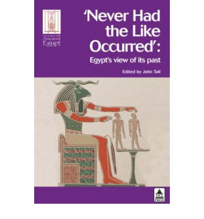 Never Had the Liked Occurred: Egypt's View of Its Past