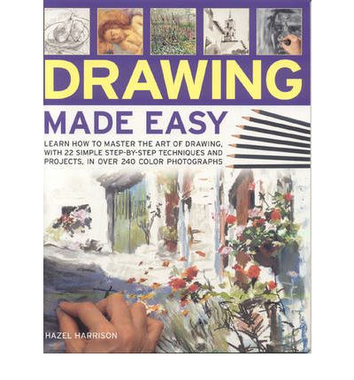 Drawing Made Easy: Learn How to Master the Art of Drawing with Step-by-step Techniques and Projects
